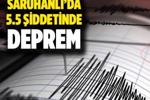 SARUHANLI'DA 5.5 ŞİDDETİNDE DEPREM